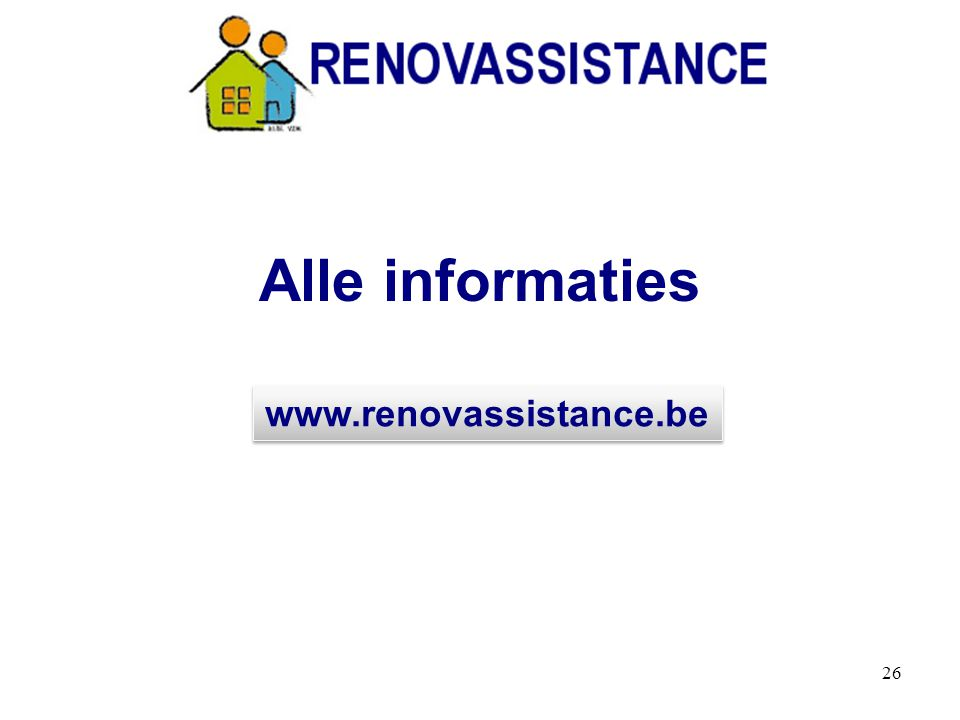 26 Alle informaties www.renovassistance.be