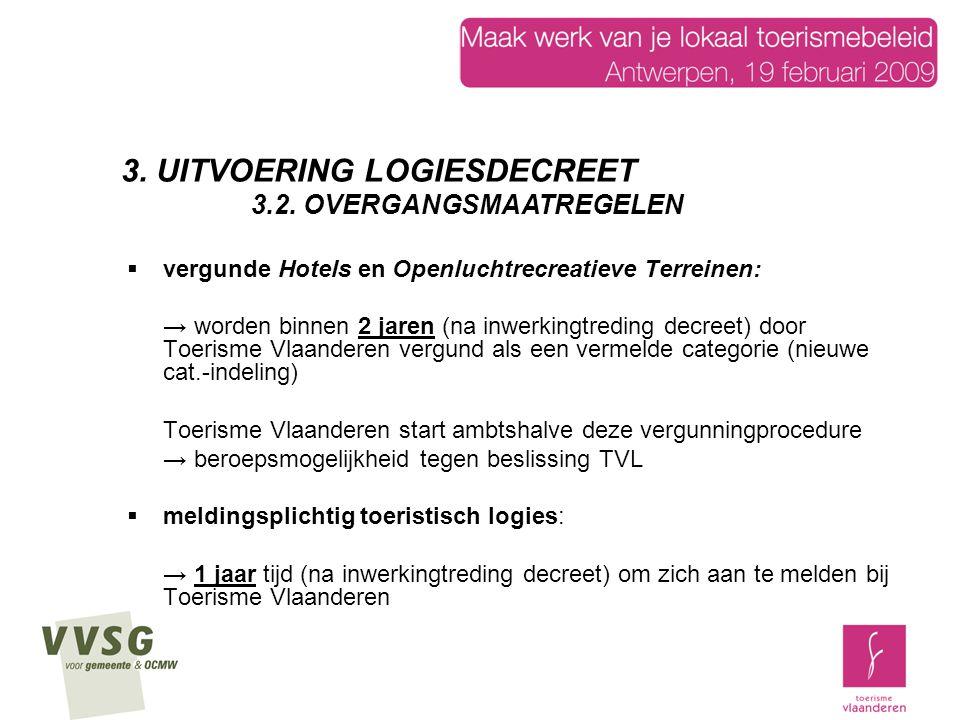  vergunde Hotels en Openluchtrecreatieve Terreinen: → worden binnen 2 jaren (na inwerkingtreding decreet) door Toerisme Vlaanderen vergund als een ve