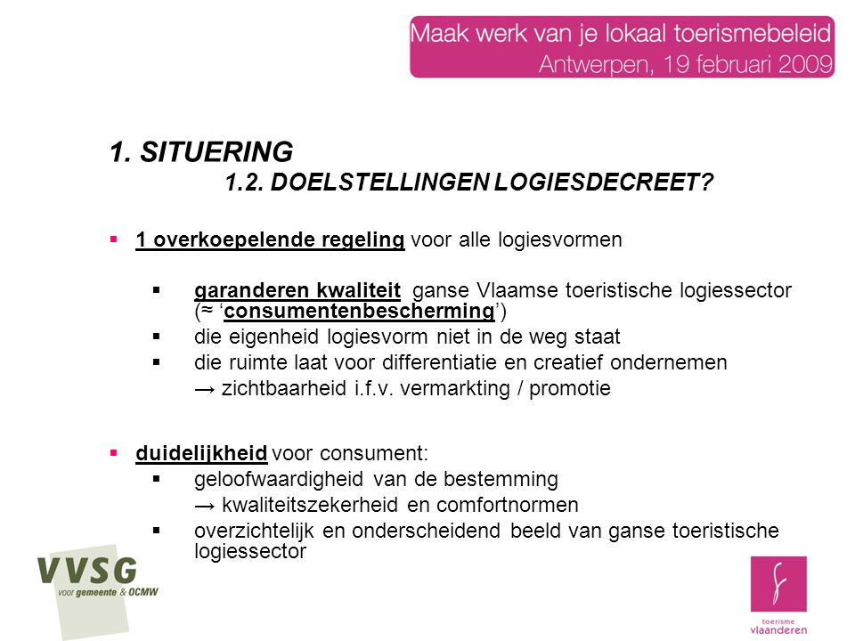  1 overkoepelende regeling voor alle logiesvormen  garanderen kwaliteit ganse Vlaamse toeristische logiessector (≈ 'consumentenbescherming')  die e