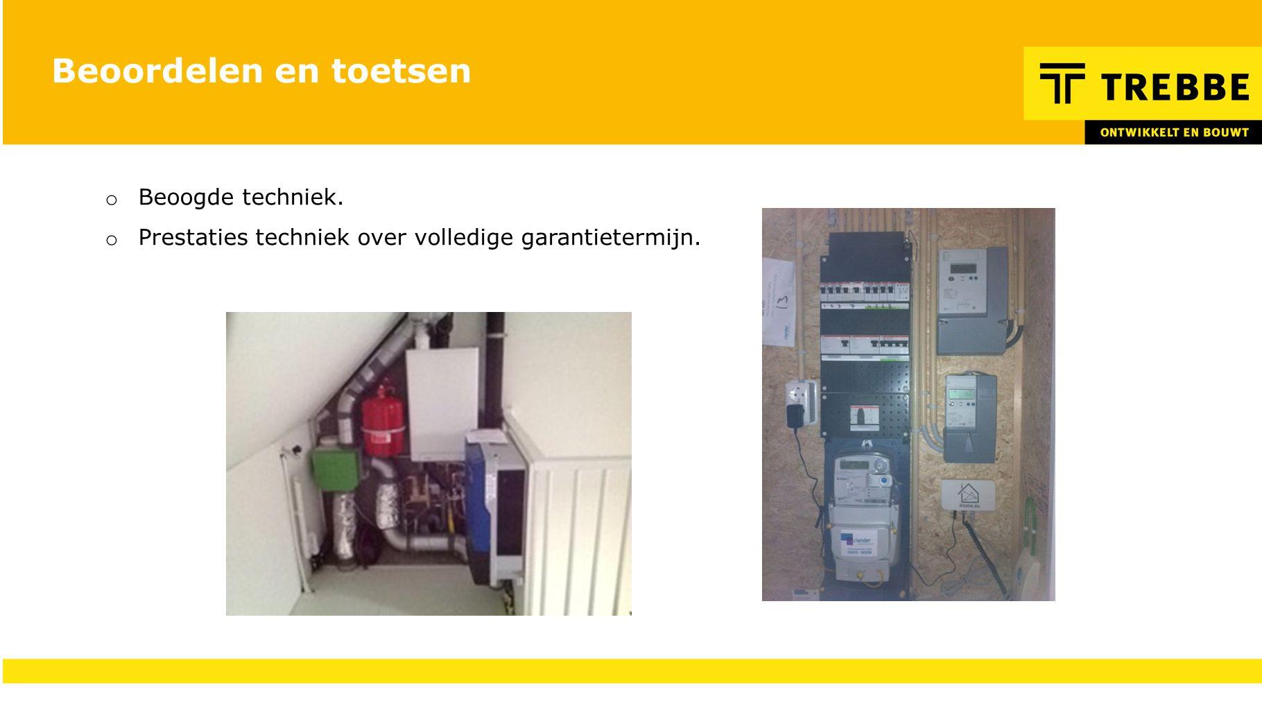 Beoordelen en toetsen o Beoogde techniek. o Prestaties techniek over volledige garantietermijn.