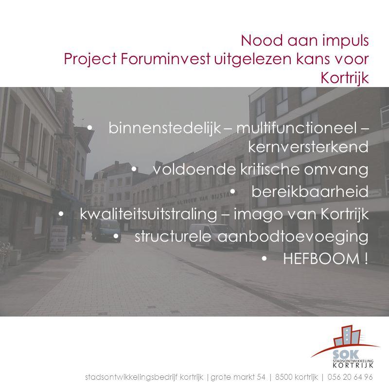 Nood aan impuls Project Foruminvest uitgelezen kans voor Kortrijk binnenstedelijk – multifunctioneel – kernversterkend voldoende kritische omvang bere
