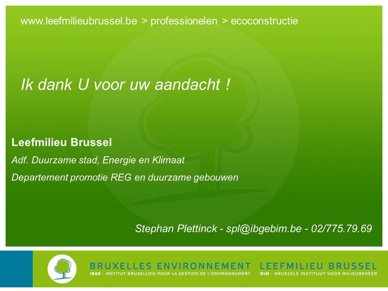 www.leefmilieubrussel.be > professionelen > ecoconstructie Ik dank U voor uw aandacht .