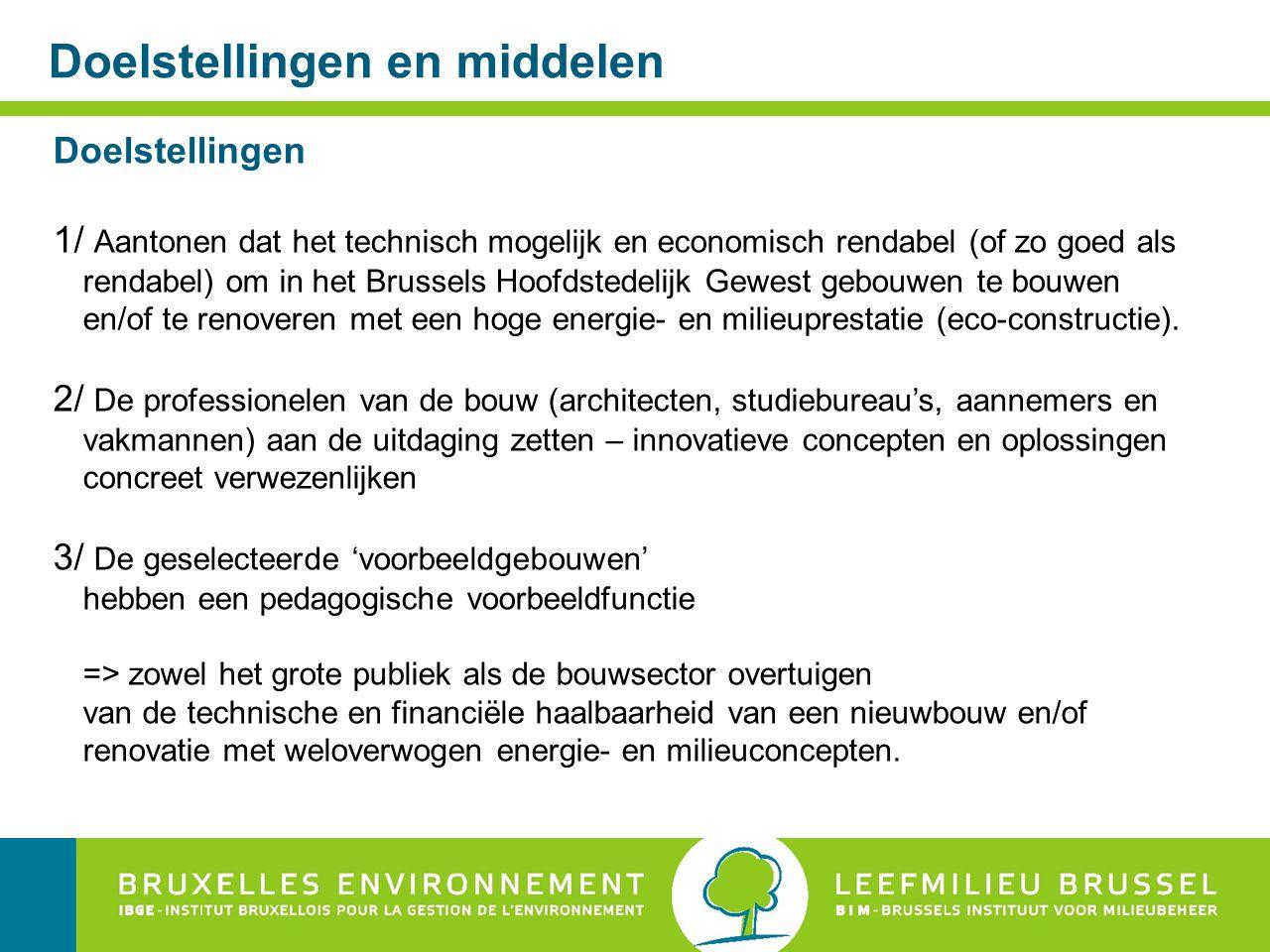 Doelstellingen en middelen Doelstellingen 1/ Aantonen dat het technisch mogelijk en economisch rendabel (of zo goed als rendabel) om in het Brussels Hoofdstedelijk Gewest gebouwen te bouwen en/of te renoveren met een hoge energie- en milieuprestatie (eco-constructie).