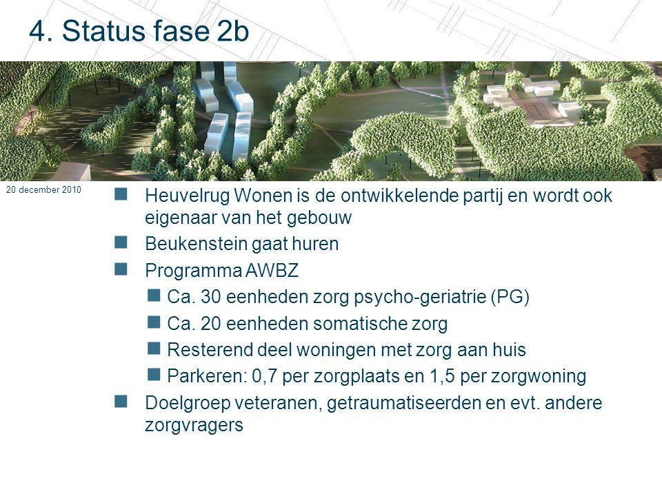 20 december 2010 4. Status fase 2b Heuvelrug Wonen is de ontwikkelende partij en wordt ook eigenaar van het gebouw Beukenstein gaat huren Programma AW