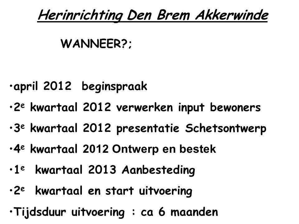 Herinrichting Den Brem Akkerwinde WANNEER?; april 2012 beginspraak 2 e kwartaal 2012 verwerken input bewoners 3 e kwartaal 2012 presentatie Schetsontw