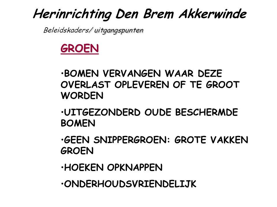 Herinrichting Den Brem Akkerwinde GROEN / uitgangspunten Beleidskaders/ uitgangspunten BOMEN VERVANGEN WAAR DEZE OVERLAST OPLEVEREN OF TE GROOT WORDEN