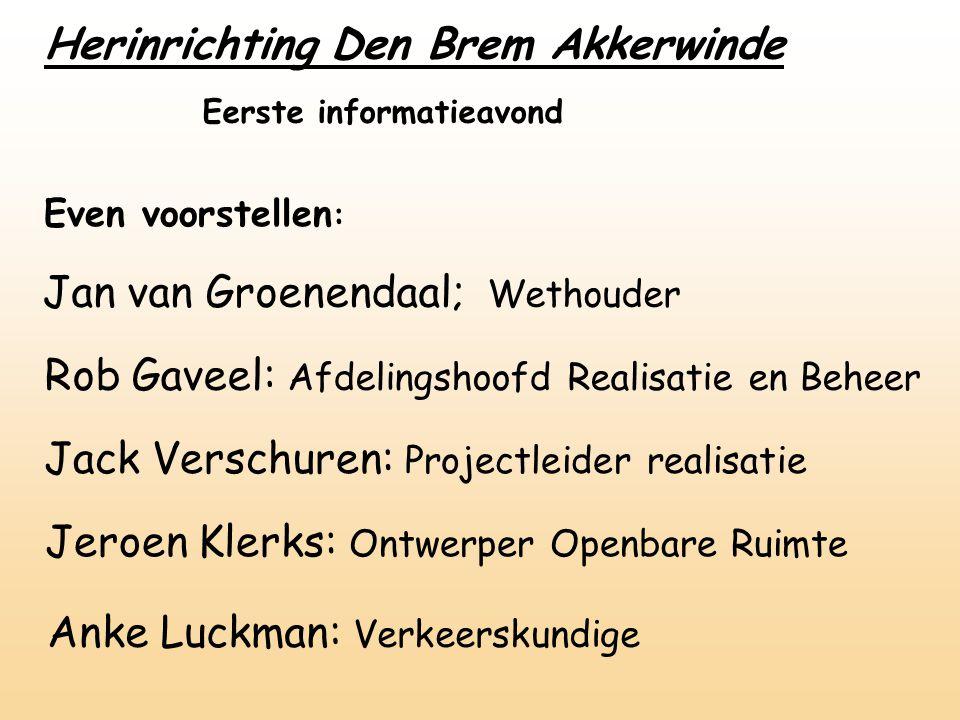 Eerste informatieavond Even voorstellen : Jan van Groenendaal; Wethouder Rob Gaveel: Afdelingshoofd Realisatie en Beheer Jack Verschuren: Projectleide
