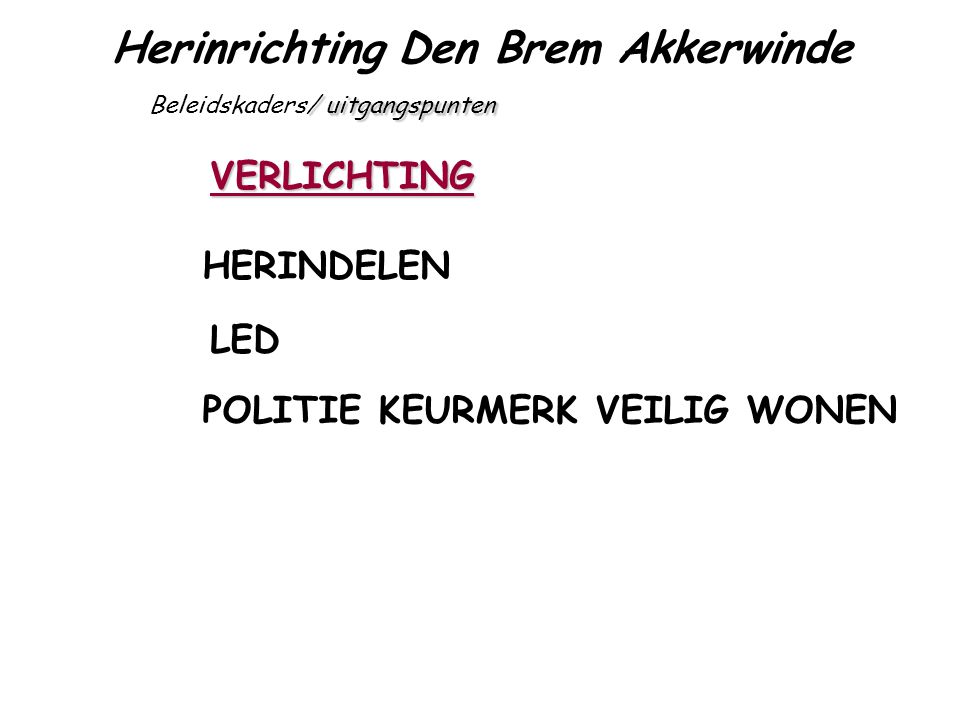 Herinrichting Den Brem Akkerwinde VERLICHTING / uitgangspunten Beleidskaders/ uitgangspunten HERINDELEN LED POLITIE KEURMERK VEILIG WONEN