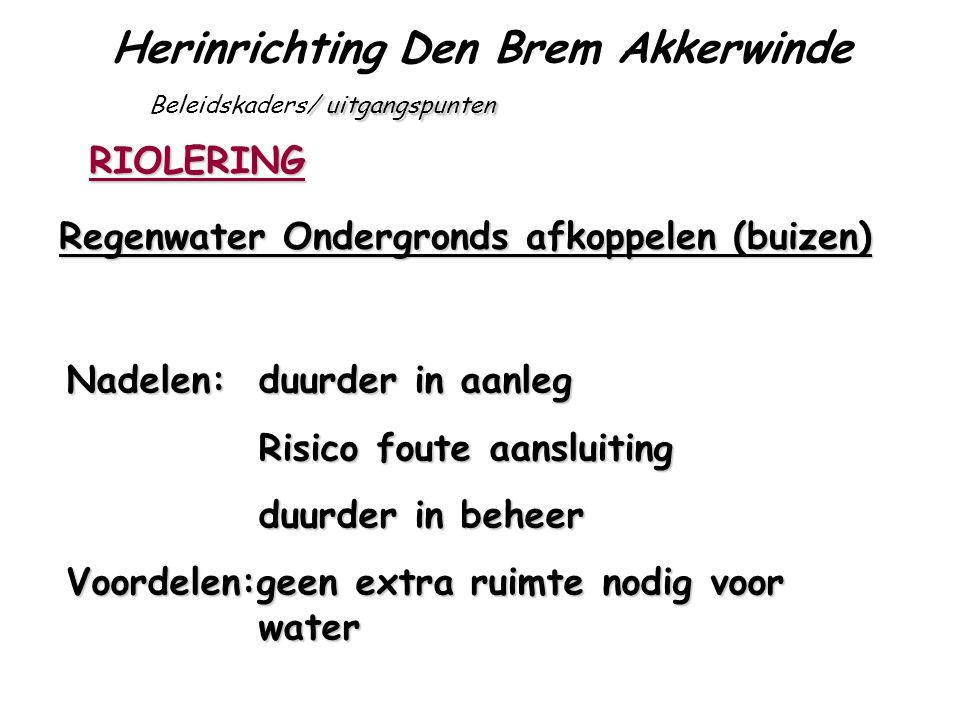 Herinrichting Den Brem Akkerwinde / uitgangspunten Beleidskaders/ uitgangspunten RIOLERING Regenwater Ondergronds afkoppelen (buizen) Nadelen: duurder