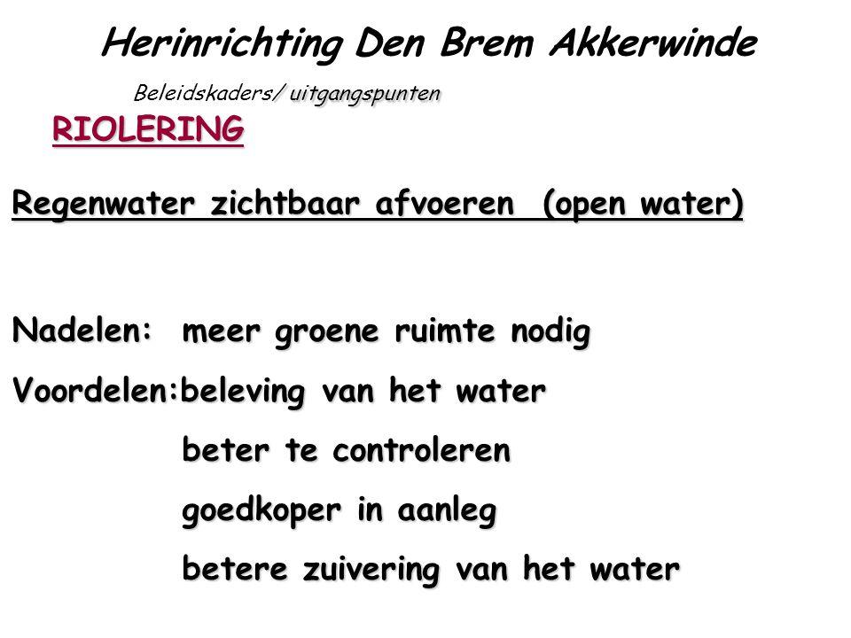 Herinrichting Den Brem Akkerwinde / uitgangspunten Beleidskaders/ uitgangspunten RIOLERING Regenwater zichtbaar afvoeren (open water) Nadelen: meer gr