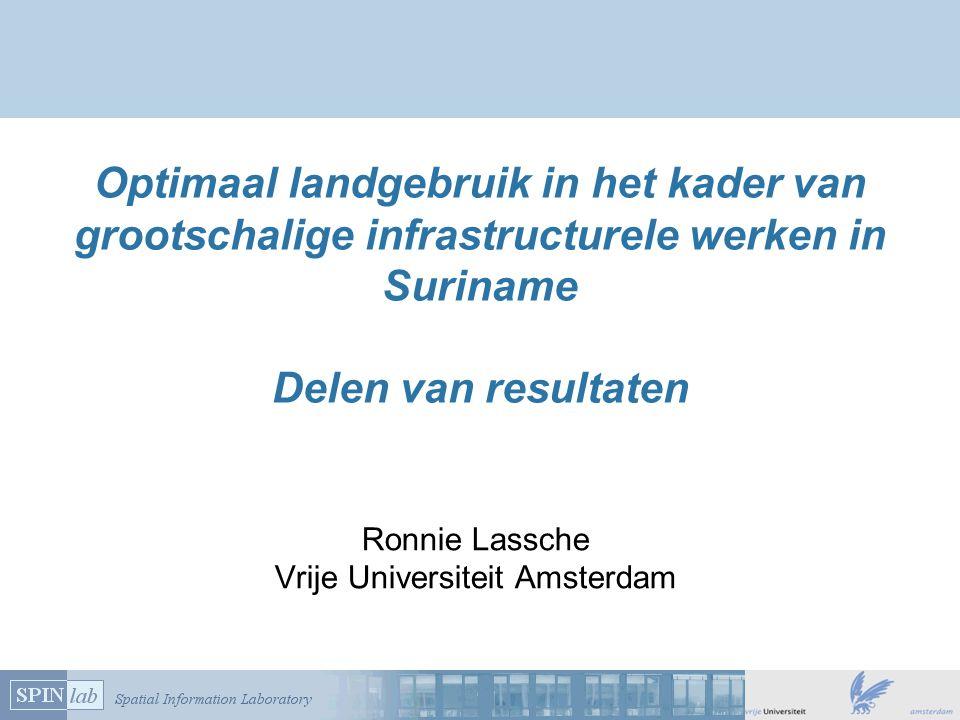 Optimaal landgebruik in het kader van grootschalige infrastructurele werken in Suriname Delen van resultaten Ronnie Lassche Vrije Universiteit Amsterd