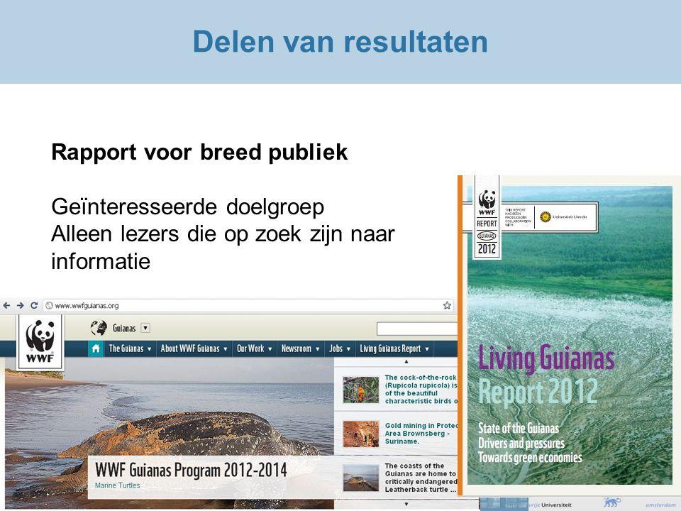 Delen van resultaten Rapport voor breed publiek Geïnteresseerde doelgroep Alleen lezers die op zoek zijn naar informatie
