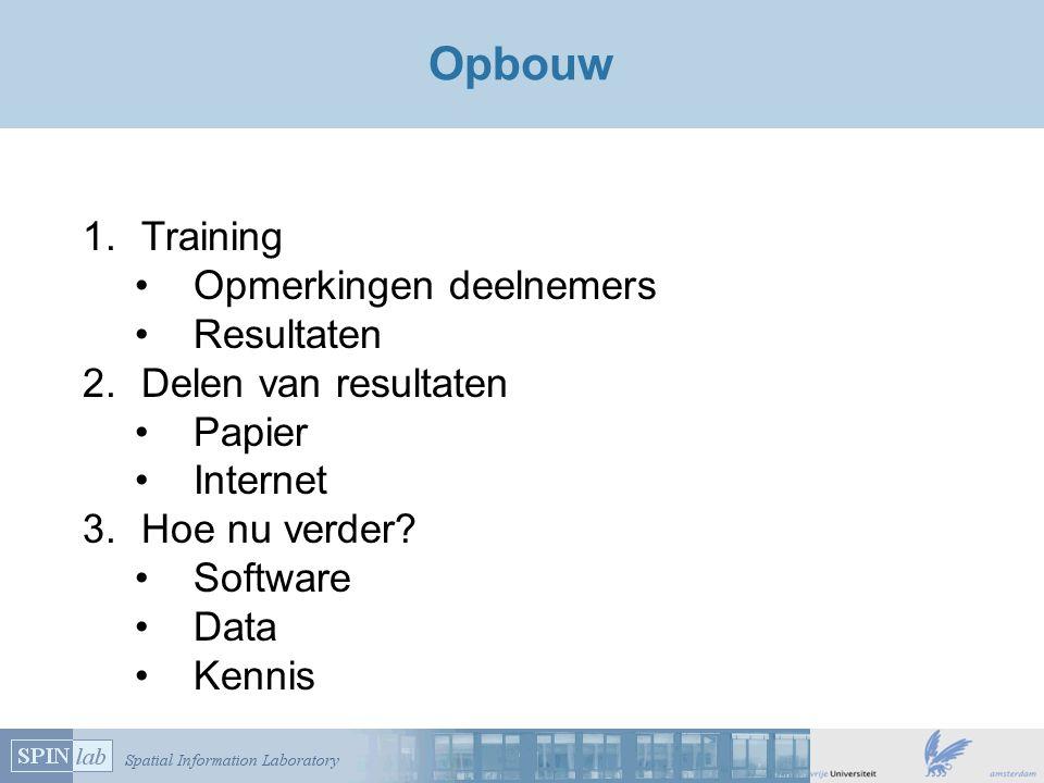 Opbouw 1.Training Opmerkingen deelnemers Resultaten 2.Delen van resultaten Papier Internet 3.Hoe nu verder? Software Data Kennis