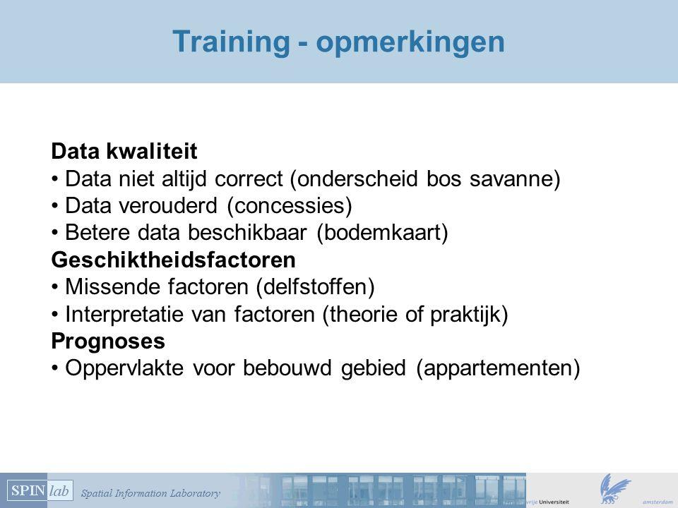 Training - opmerkingen Data kwaliteit Data niet altijd correct (onderscheid bos savanne) Data verouderd (concessies) Betere data beschikbaar (bodemkaa