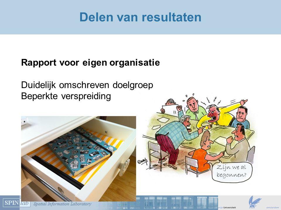 Delen van resultaten Rapport voor eigen organisatie Duidelijk omschreven doelgroep Beperkte verspreiding
