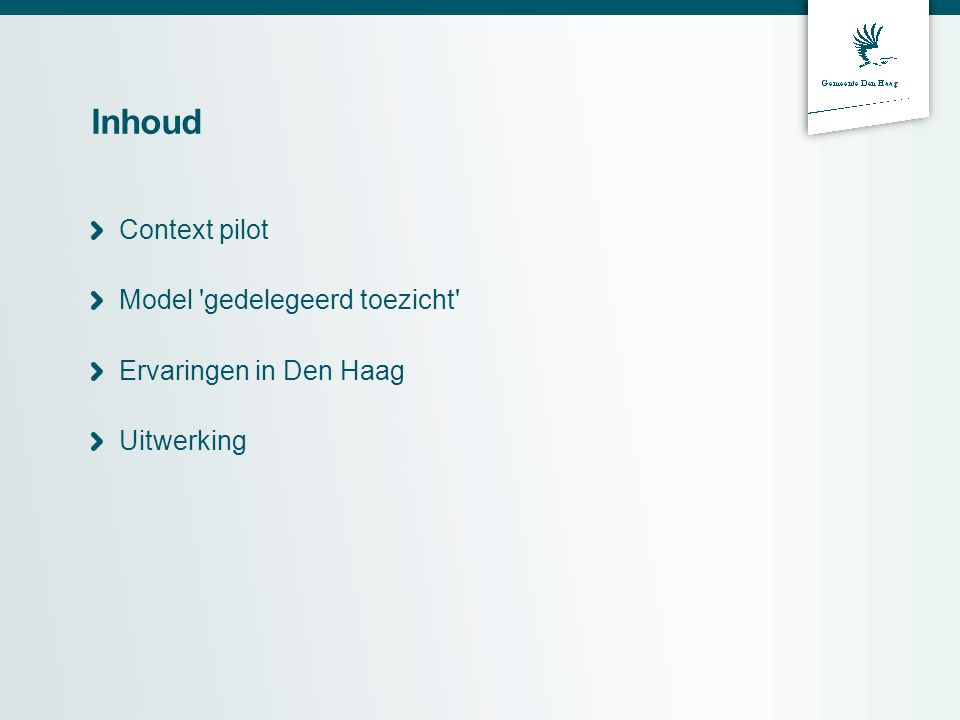 Inhoud Context pilot Model gedelegeerd toezicht Ervaringen in Den Haag Uitwerking