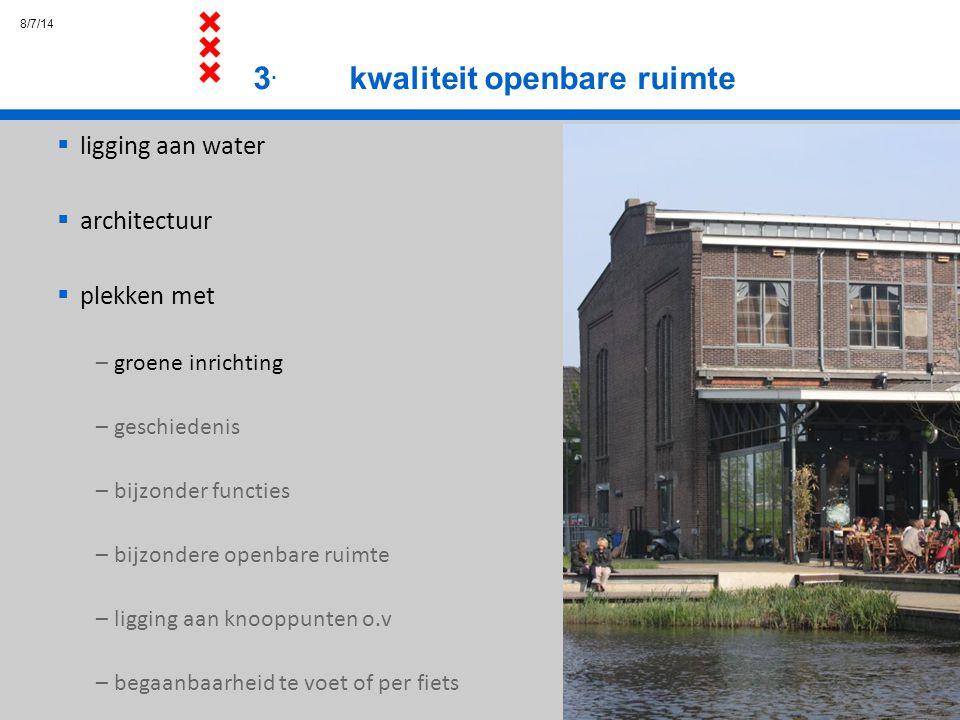 8/7/14 3. kwaliteit openbare ruimte  ligging aan water  architectuur  plekken met – groene inrichting – geschiedenis – bijzonder functies – bijzond