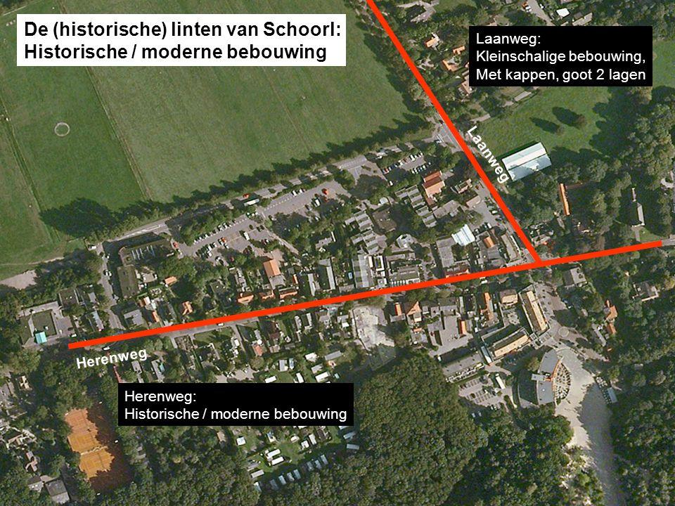 Herenweg: Historische / moderne bebouwing Laanweg: Kleinschalige bebouwing, Met kappen, goot 2 lagen De (historische) linten van Schoorl: Historische