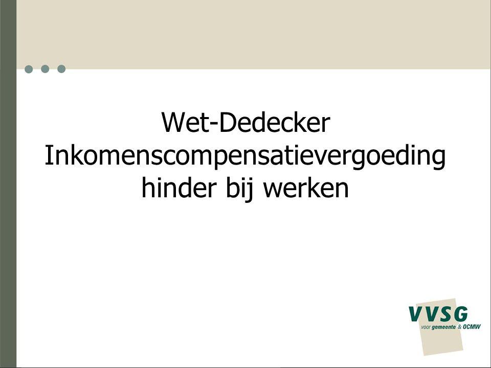 Wet Dedecker Inkomenscompensatievergoeding Vergoeding voor zelfstandigen bij wegenwerken Omzetverlies handelaars – weinig instrumenten handelaars bij werken Compensatie – analogie met werkloosheidsvergoeding –Vergoeding van 44,20 Euro.