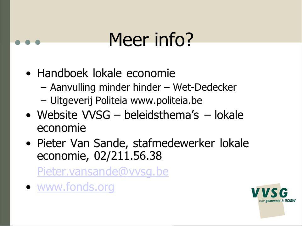 Meer info? Handboek lokale economie –Aanvulling minder hinder – Wet-Dedecker –Uitgeverij Politeia www.politeia.be Website VVSG – beleidsthema's – loka