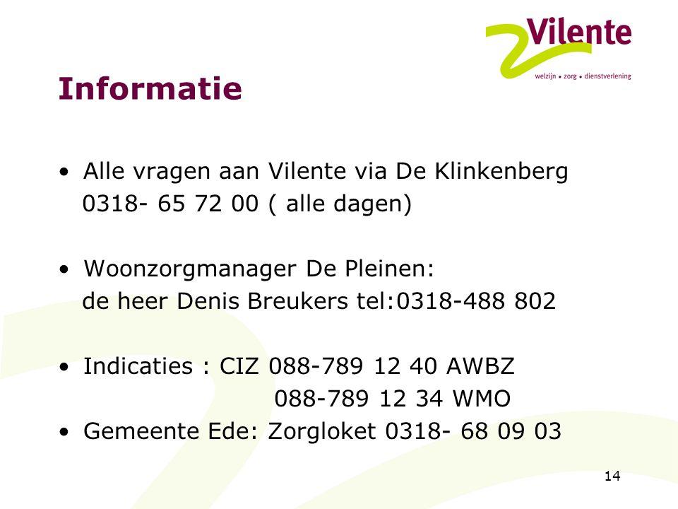 14 Informatie Alle vragen aan Vilente via De Klinkenberg 0318- 65 72 00 ( alle dagen) Woonzorgmanager De Pleinen: de heer Denis Breukers tel:0318-488
