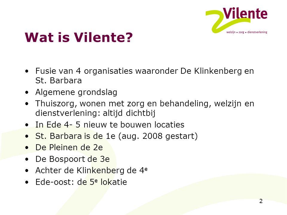 2 Wat is Vilente? Fusie van 4 organisaties waaronder De Klinkenberg en St. Barbara Algemene grondslag Thuiszorg, wonen met zorg en behandeling, welzij