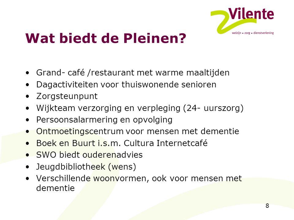 8 Wat biedt de Pleinen? Grand- café /restaurant met warme maaltijden Dagactiviteiten voor thuiswonende senioren Zorgsteunpunt Wijkteam verzorging en v