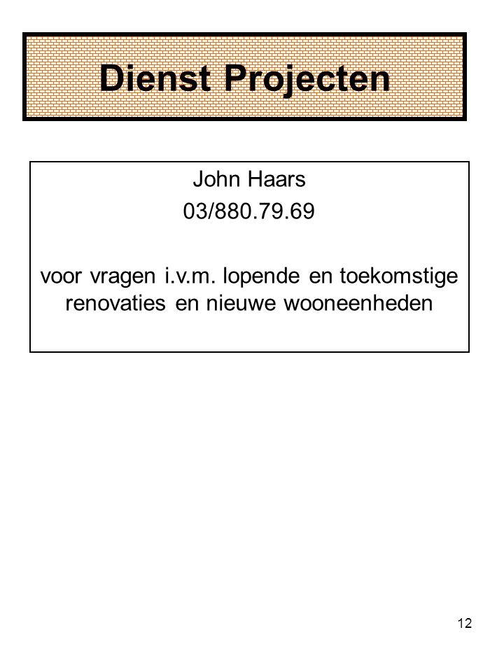 12 Dienst Projecten John Haars 03/880.79.69 voor vragen i.v.m.