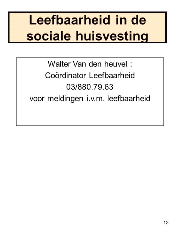 13 Leefbaarheid in de sociale huisvesting Walter Van den heuvel : Coördinator Leefbaarheid 03/880.79.63 voor meldingen i.v.m.