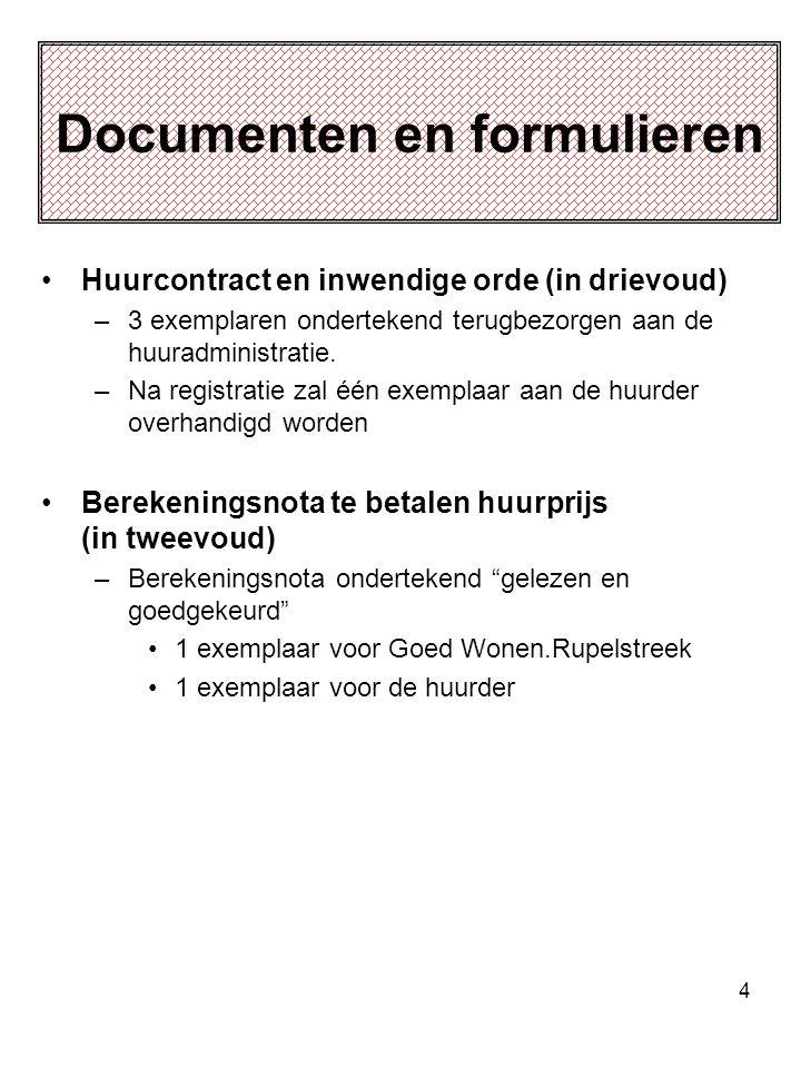 4 Documenten en formulieren Huurcontract en inwendige orde (in drievoud) –3 exemplaren ondertekend terugbezorgen aan de huuradministratie.