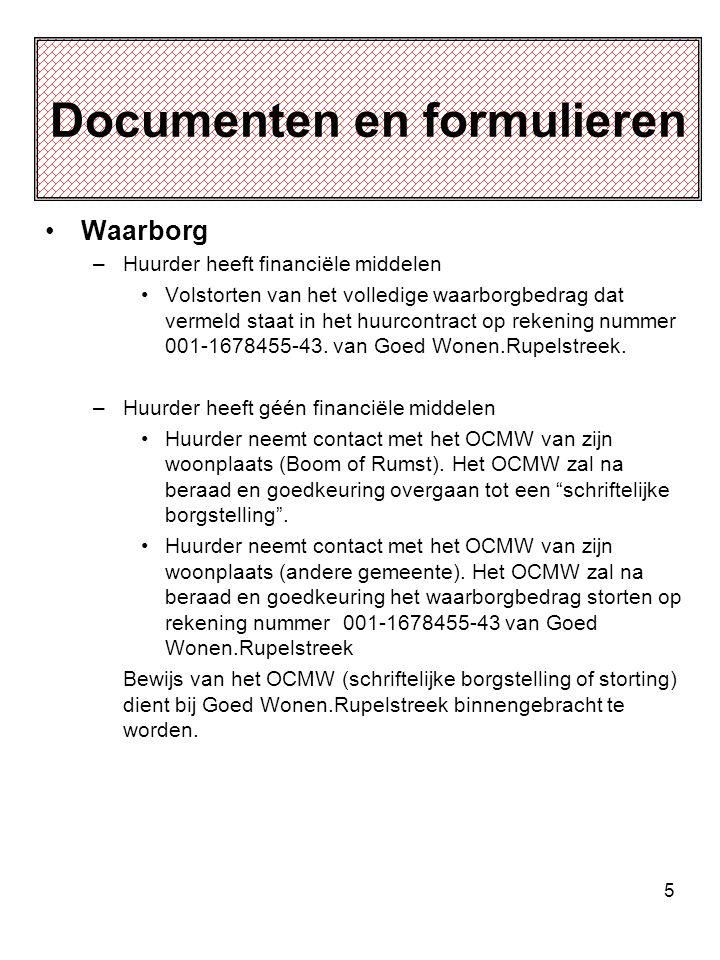 5 Documenten en formulieren Waarborg –Huurder heeft financiële middelen Volstorten van het volledige waarborgbedrag dat vermeld staat in het huurcontract op rekening nummer 001-1678455-43.