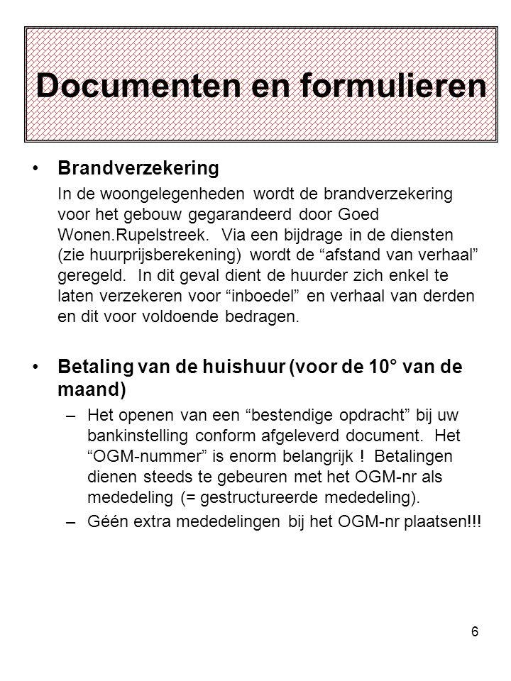 6 Documenten en formulieren Brandverzekering In de woongelegenheden wordt de brandverzekering voor het gebouw gegarandeerd door Goed Wonen.Rupelstreek.