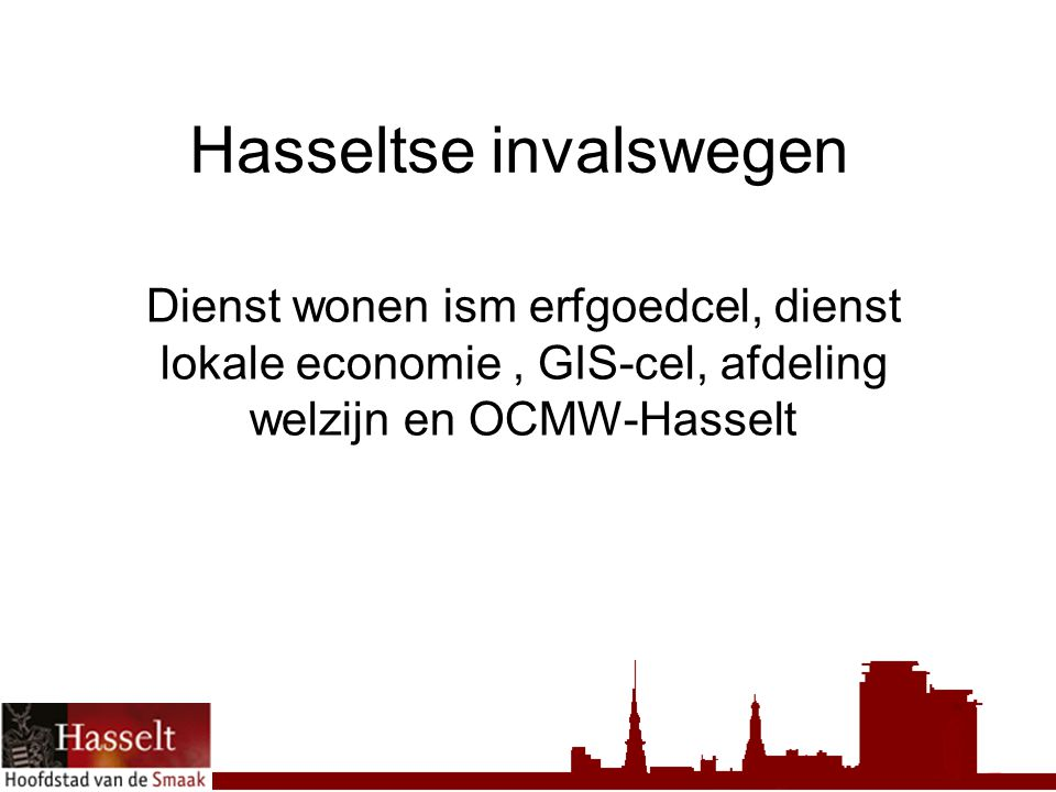 Hasseltse invalswegen Dienst wonen ism erfgoedcel, dienst lokale economie, GIS-cel, afdeling welzijn en OCMW-Hasselt