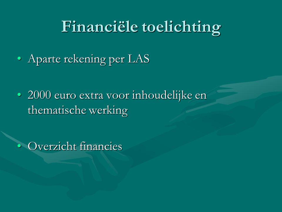 Financiële toelichting Aparte rekening per LASAparte rekening per LAS 2000 euro extra voor inhoudelijke en thematische werking2000 euro extra voor inhoudelijke en thematische werking Overzicht financiesOverzicht financies