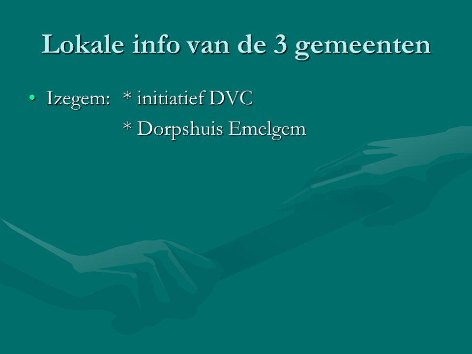 Lokale info van de 3 gemeenten Izegem: * initiatief DVCIzegem: * initiatief DVC * Dorpshuis Emelgem