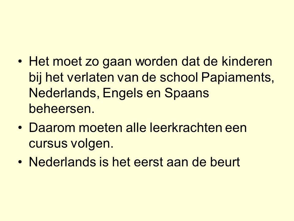 Het moet zo gaan worden dat de kinderen bij het verlaten van de school Papiaments, Nederlands, Engels en Spaans beheersen. Daarom moeten alle leerkrac