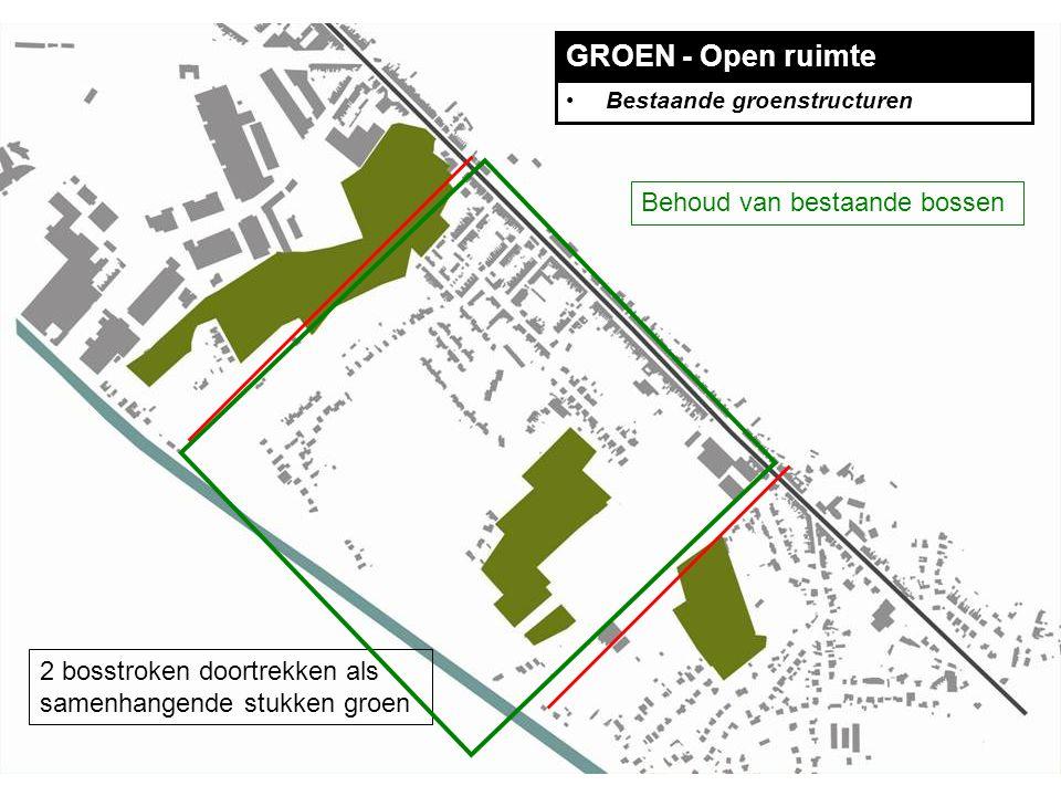 GROEN - Open ruimte Bestaande groenstructuren 2 bosstroken doortrekken als samenhangende stukken groen Behoud van bestaande bossen