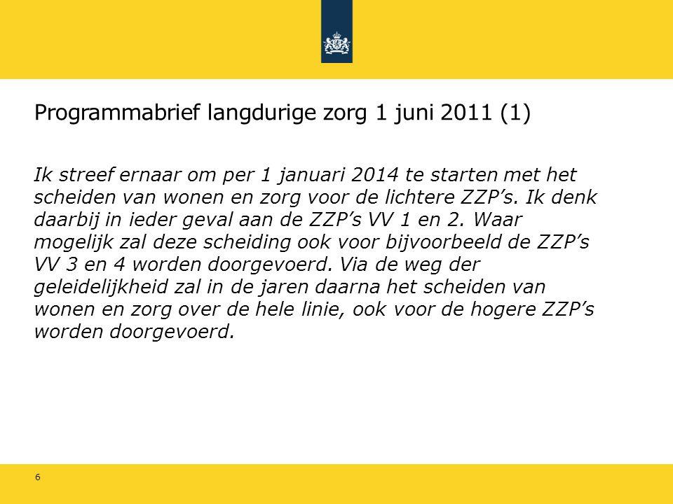Programmabrief langdurige zorg 1 juni 2011 (1) Ik streef ernaar om per 1 januari 2014 te starten met het scheiden van wonen en zorg voor de lichtere Z