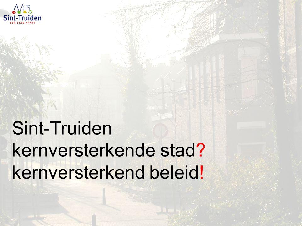Sint-Truiden kernversterkende stad? kernversterkend beleid!