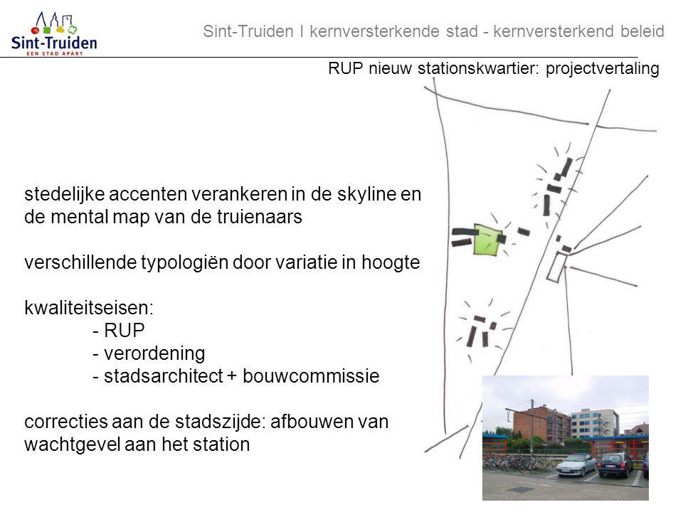 stedelijke accenten verankeren in de skyline en de mental map van de truienaars verschillende typologiën door variatie in hoogte kwaliteitseisen: - RU