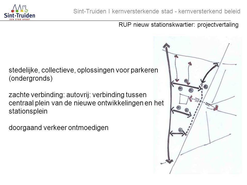 stedelijke, collectieve, oplossingen voor parkeren (ondergronds) zachte verbinding: autovrij: verbinding tussen centraal plein van de nieuwe ontwikkel