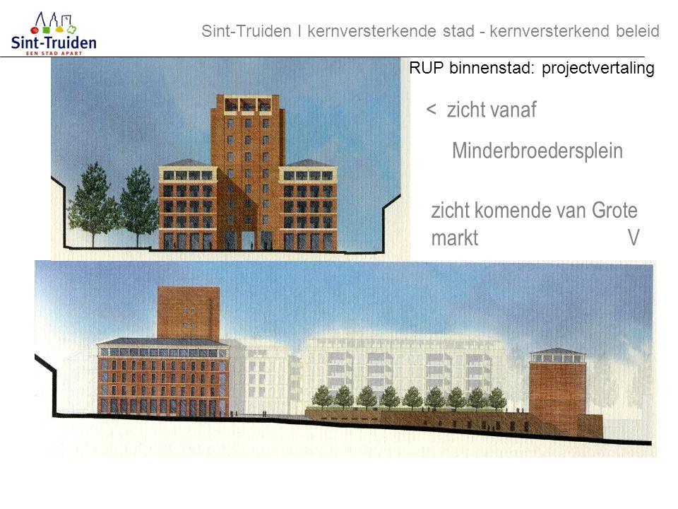 < zicht vanaf Minderbroedersplein zicht komende van Grote markt V Sint-Truiden І kernversterkende stad - kernversterkend beleid RUP binnenstad: projec