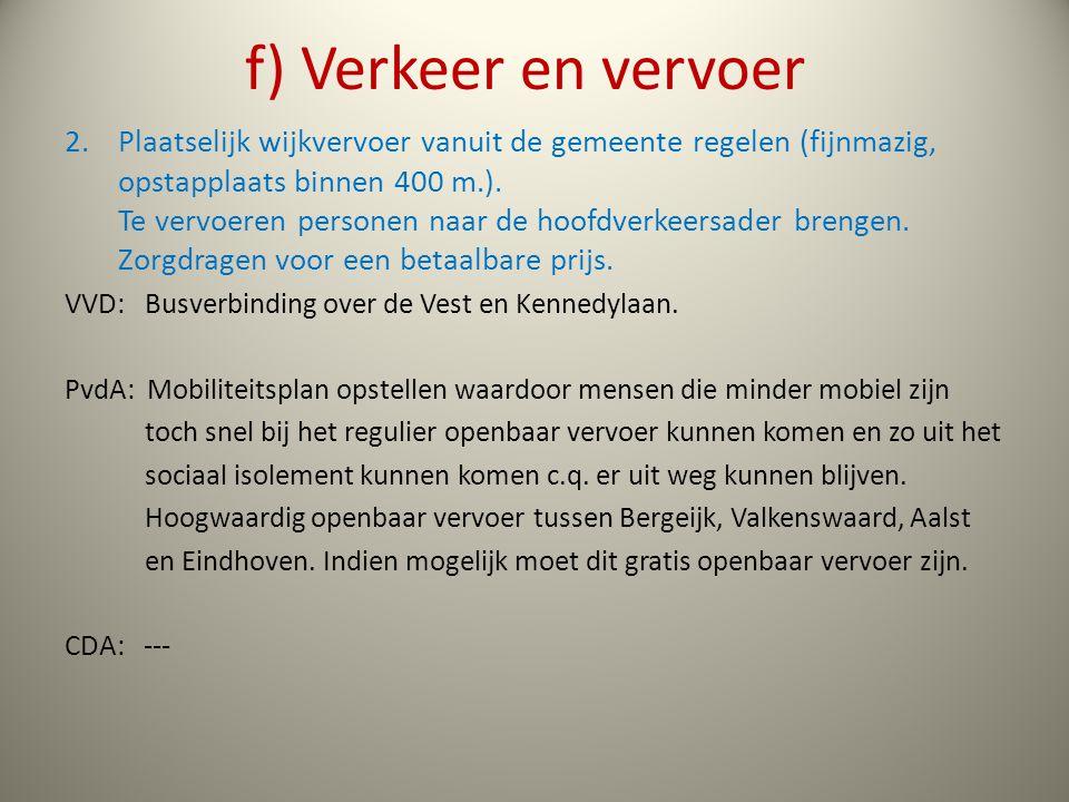 f) Verkeer en vervoer 2.Plaatselijk wijkvervoer vanuit de gemeente regelen (fijnmazig, opstapplaats binnen 400 m.).