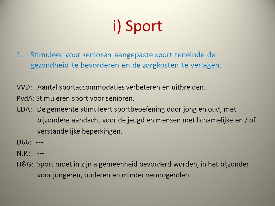 i) Sport 1.Stimuleer voor senioren aangepaste sport teneinde de gezondheid te bevorderen en de zorgkosten te verlagen.