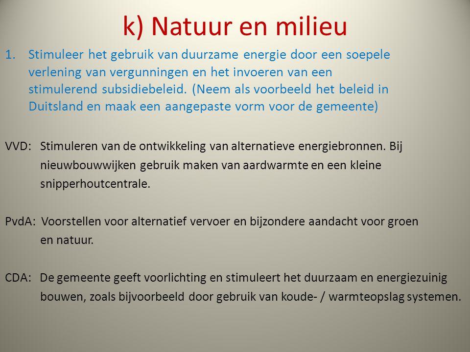 k) Natuur en milieu 1.Stimuleer het gebruik van duurzame energie door een soepele verlening van vergunningen en het invoeren van een stimulerend subsidiebeleid.