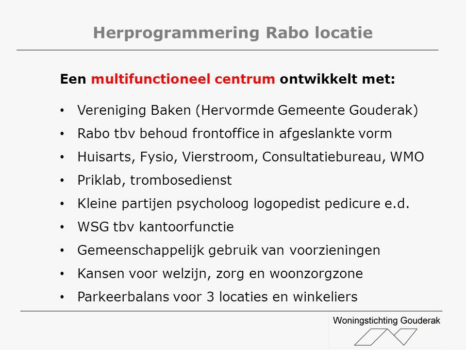 Herprogrammering Rabo locatie Een multifunctioneel centrum ontwikkelt met: Vereniging Baken (Hervormde Gemeente Gouderak) Rabo tbv behoud frontoffice