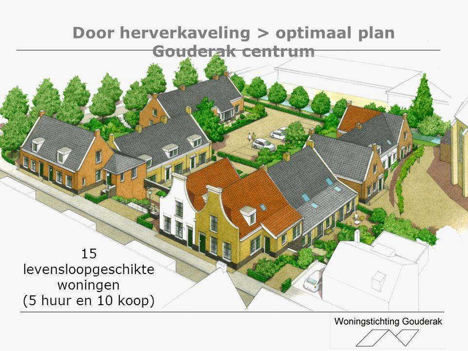 Door herverkaveling > optimaal plan Gouderak centrum 15 levensloopgeschikte woningen (5 huur en 10 koop)