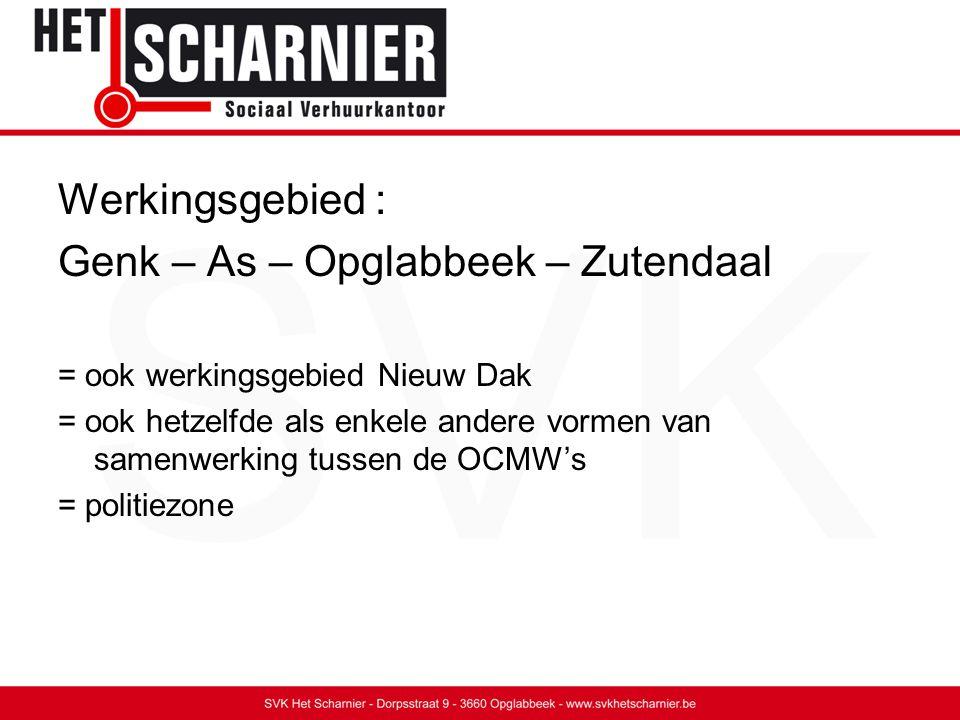 Werkingsgebied : Genk – As – Opglabbeek – Zutendaal = ook werkingsgebied Nieuw Dak = ook hetzelfde als enkele andere vormen van samenwerking tussen de OCMW's = politiezone