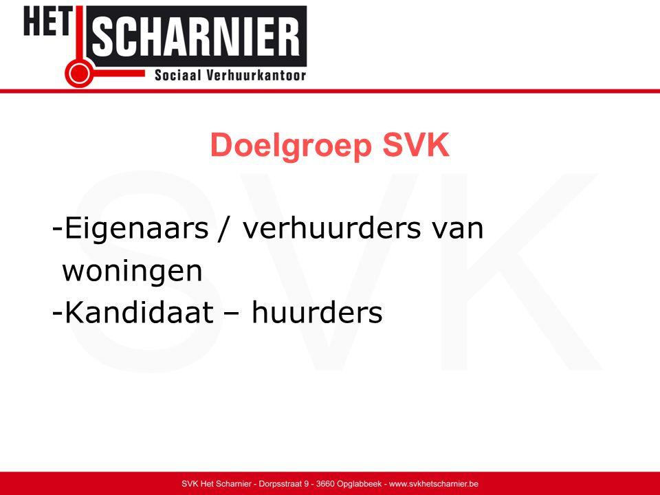 Doelgroep SVK -Eigenaars / verhuurders van woningen -Kandidaat – huurders