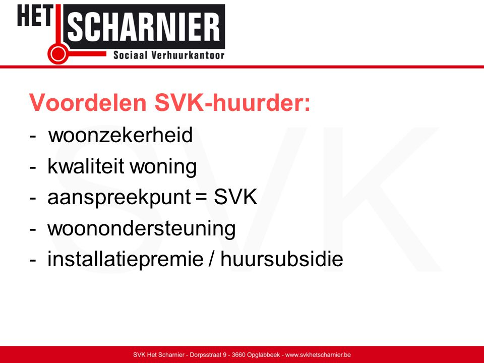 Voordelen SVK-huurder: - woonzekerheid -kwaliteit woning -aanspreekpunt = SVK -woonondersteuning -installatiepremie / huursubsidie